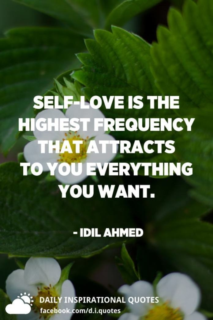 Self-love is the highest frequency that attracts to you everything you want. - Idil Ahmed
