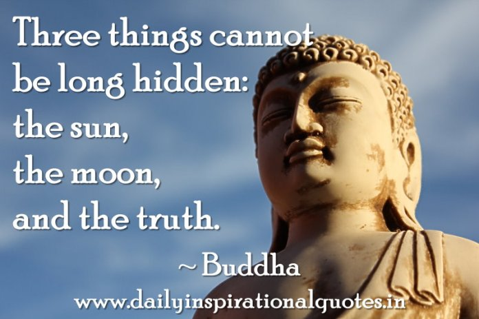 Three things cannot be long hidden: the sun, the moon... ( Wisdom Quotes )