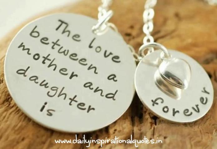 The love between a mother and daughter is forever. ~ Anonymous