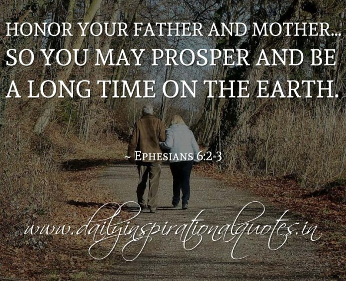 Honor your father and mother… so you may prosper and be a long time on the earth. ~ Ephesians 6:2-3