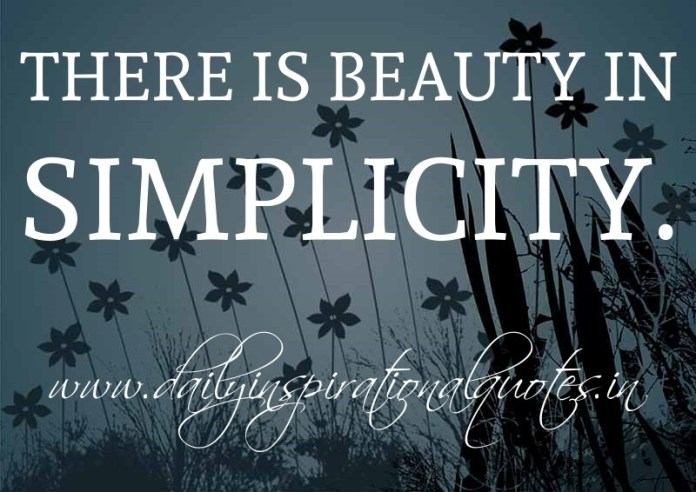 There is beauty in simplicity. ~ Anonymous