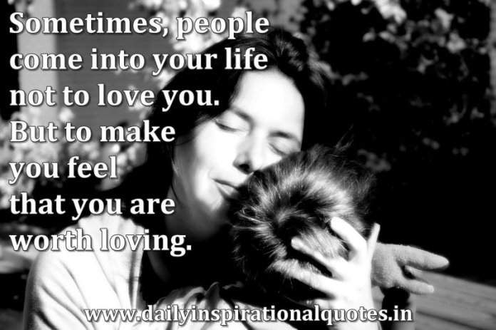 Sometimes People Come Into Your Life Not To Love You Love Quotes
