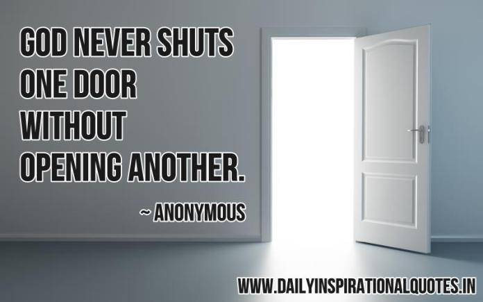 God never shuts one door without opening another. ~ Anonymous