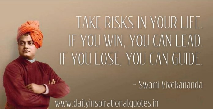 Take risks in your life. if you win, you can lead. if you lose, you can guide. ~ Swami Vivekananda
