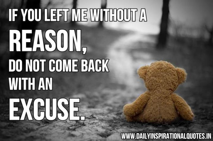 If you left me without a reason, do not come back with an excuse. ~ Anonymous