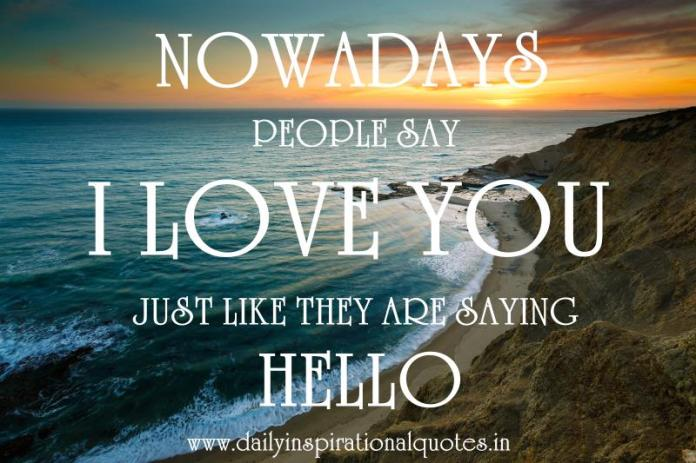 Nowadays People Say I Love You Just Like They Relationship Quotes