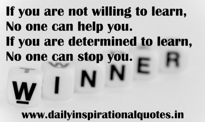 If you are not willing to learn, No one can help you. If you are determined to learn, No one can stop you. ~ Anonymous