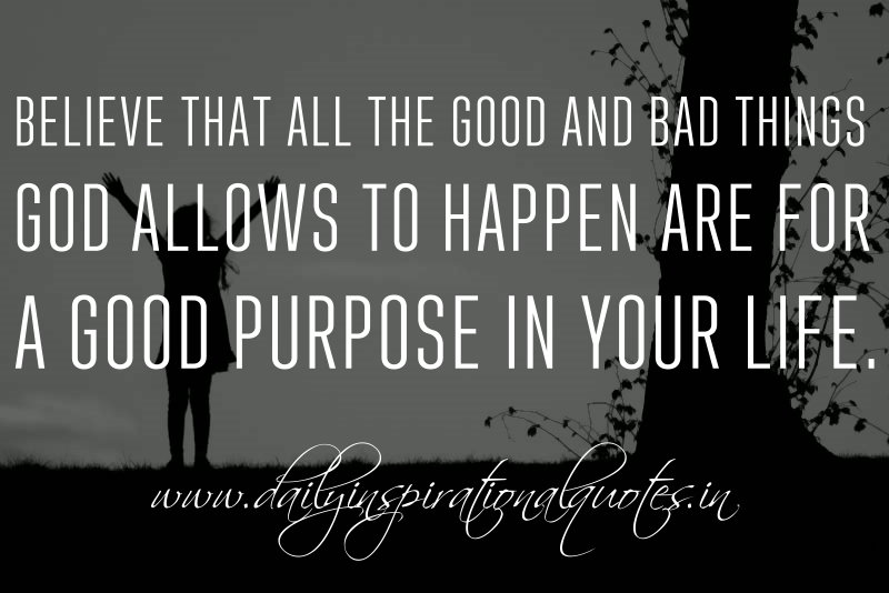 Believe That All The Good And Bad Things God Allows To