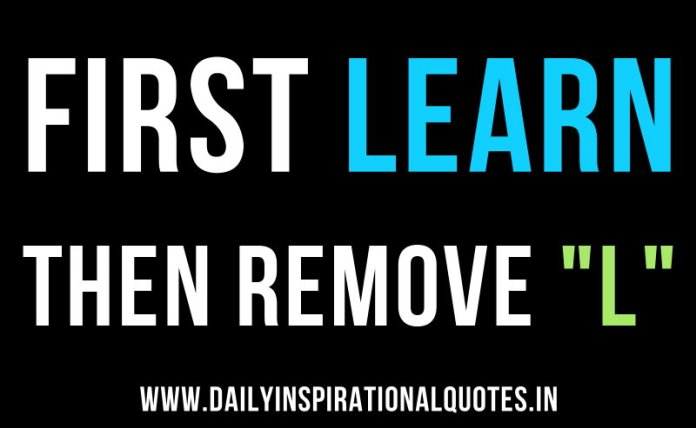 First LEARN then remove L ! ~ Anonymous