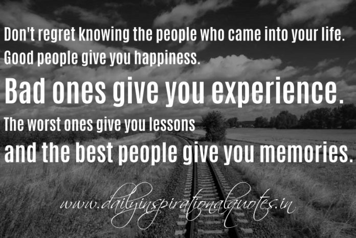 Quotes About Happiness And Life Lessons Endearing Don't Regret Knowing The People Who Came Into Your Lifegood