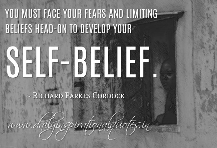 You must face your fears and limiting beliefs head-on to develop your self-belief. ~ Richard Parkes Cordock