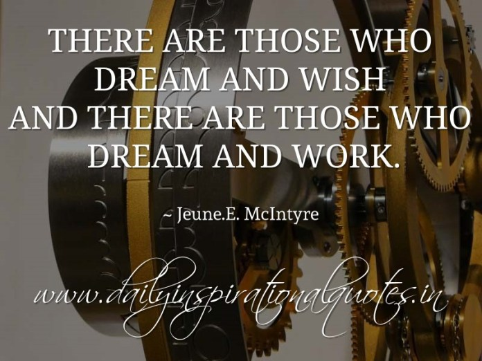 Daily Motivational Quotes For Work Glamorous There Are Those Who Dream And Wish And There Are Those Who Dream