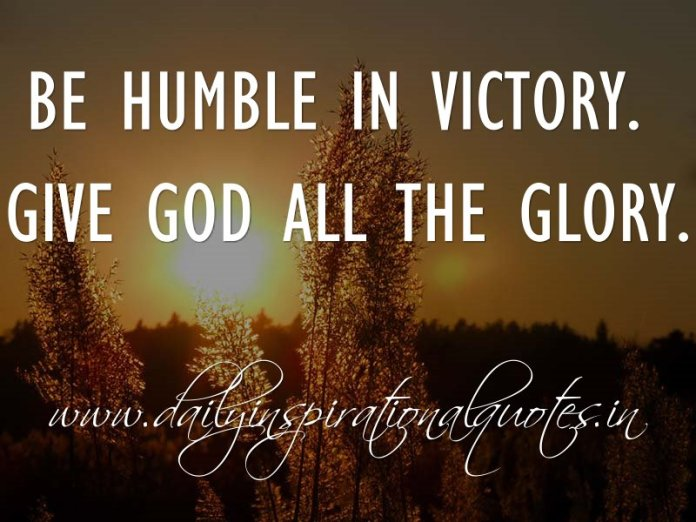 Be Humble In Victory Give God All The Glory Anonymous