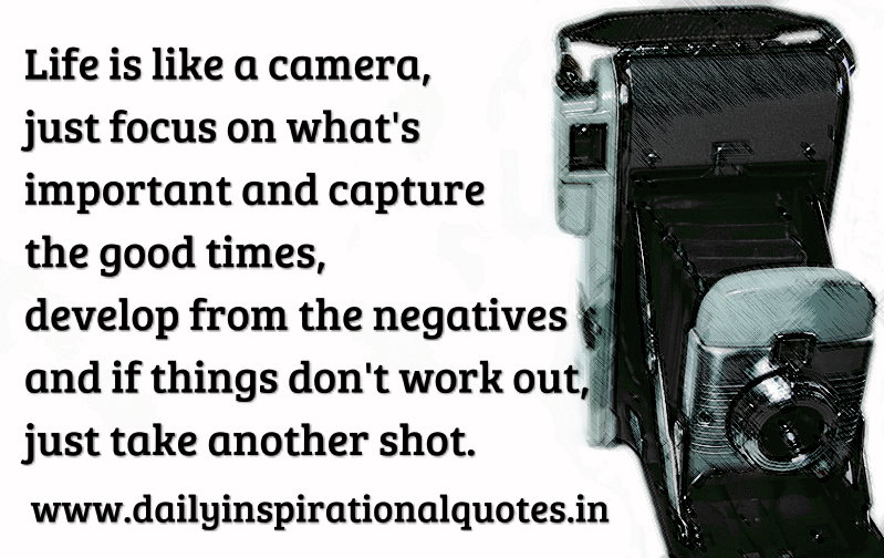 Life Is Like A Camera, Just Focus On What's Important And
