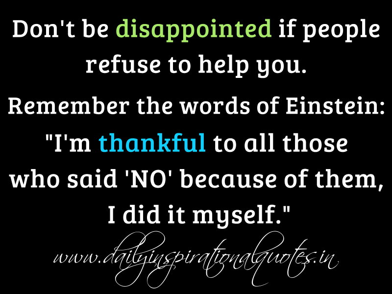 Dont Be Disappointed If People Refuse To Help You Remember The