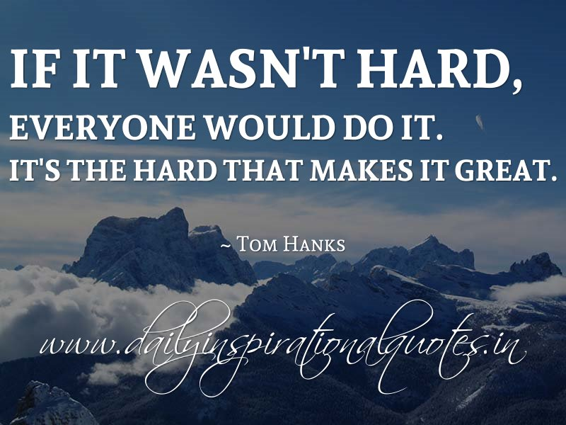 If It Wasnt Hard Everyone Would Do It Its The Hard That Makes It