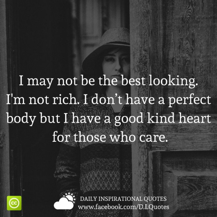 I May Not Be The Best Looking Im Not Rich I Dont Have A Perfect Body