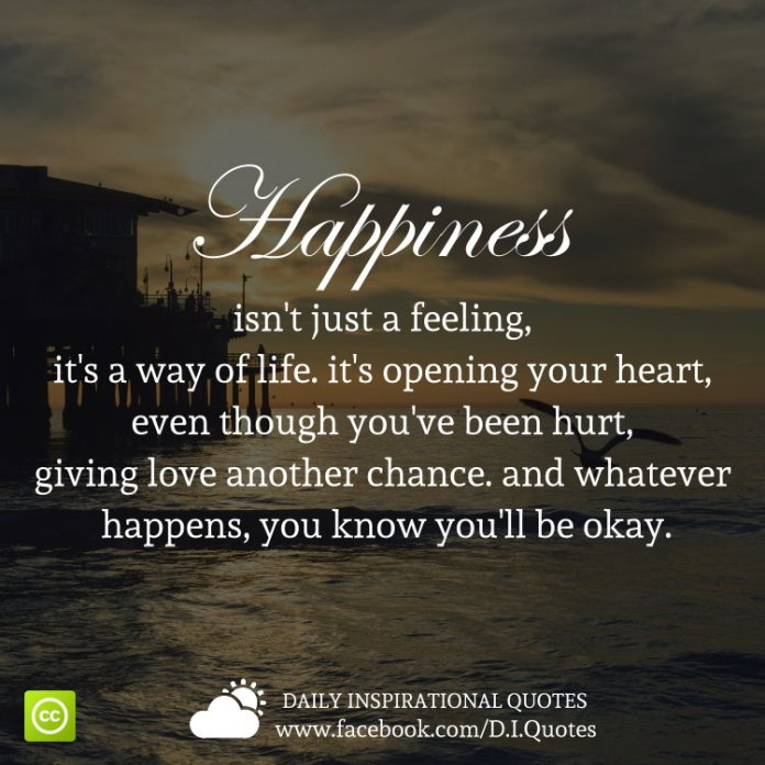 Happiness Isnt Just A Feeling Its A Way Of Life Its Opening