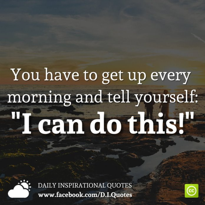 "You have to get up every morning and tell yourself: ""I can do this!"""