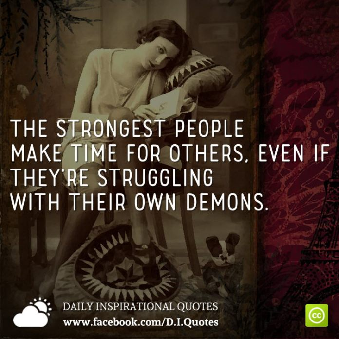 The strongest people make time for others, even if they're struggling with their own demons.