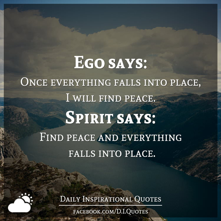Ego Says Once Everything Falls Into Place I Will Find Peace