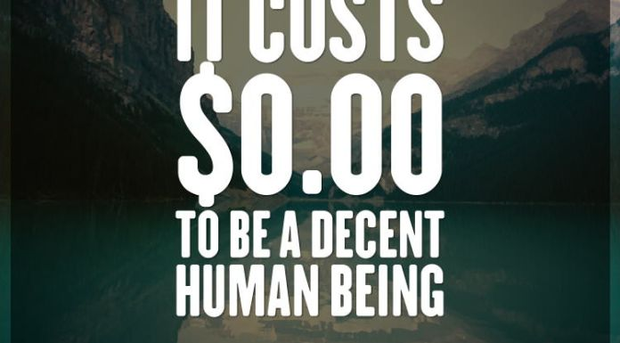 It costs $0.00 to be a decent human being.