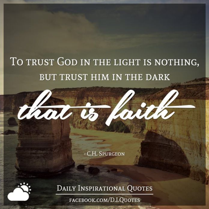 To Trust God In The Light Is Nothing But Trust Him In The Dark That Is