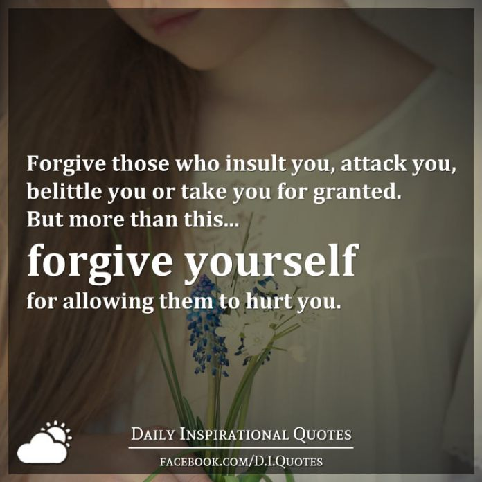 Forgive Those Who Insult You Attack You Belittle You Or Take You