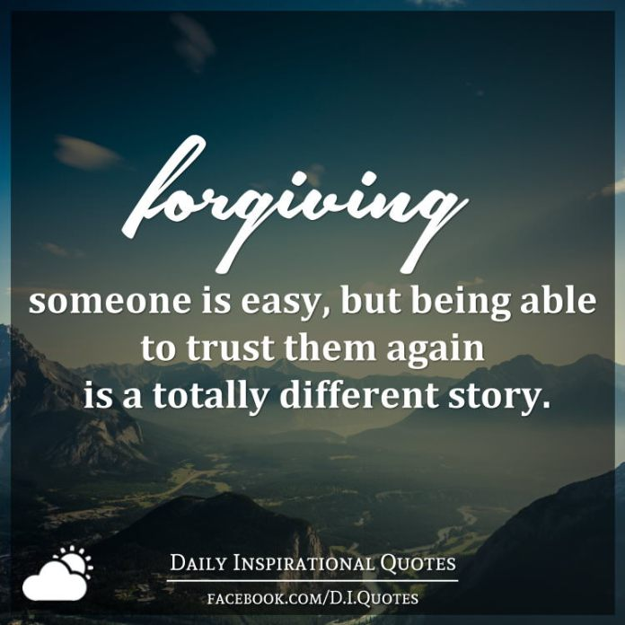 Forgiving someone is easy, but being able to trust them again is a totally different story.