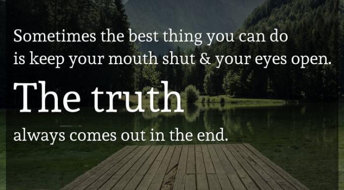 Sometimes the best thing you can do is keep your mouth shut & your eyes open. The truth always comes out in the end.