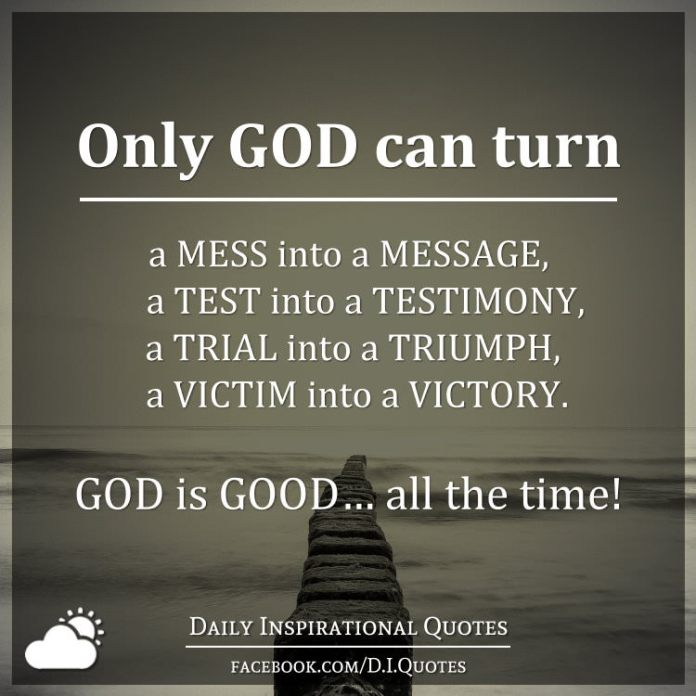 Only God Can Turn A Mess Into A Message A Test Into A Testimony A