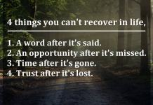 4 things you can't recover in life, 1. A word after it's said. 2. An opportunity after it's missed. 3. Time after it's gone. 4. Trust after it's lost.