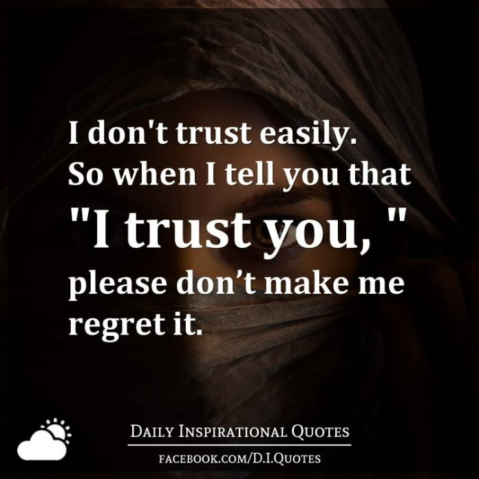 I Dont Trust Easily So When I Tell You That I Trust You Please Don