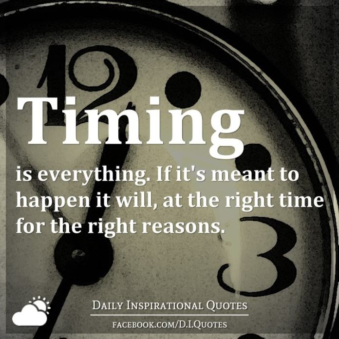 Timing is everything. If it's meant to happen it will, at the right time for the right reasons.
