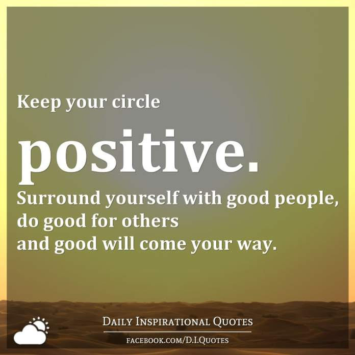 Keep Your Circle Positive Surround Yourself With Good People Do