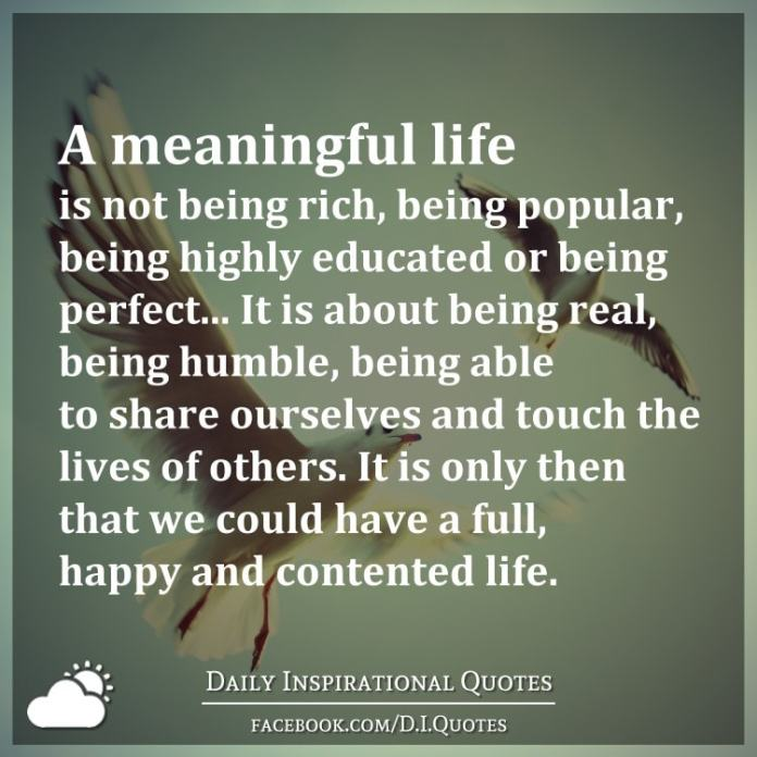A Meaningful Life Is Not Being Rich Being Popular Being Highly