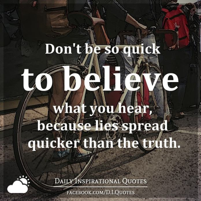 Dont Be So Quick To Believe What You Hear Because Lies Spread