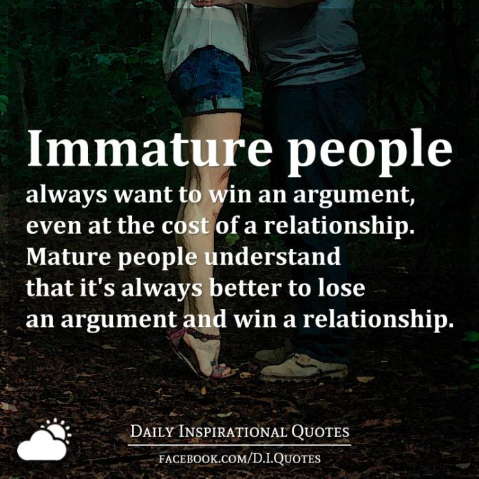 Immature People Always Want To Win An Argument Even At The Cost Of