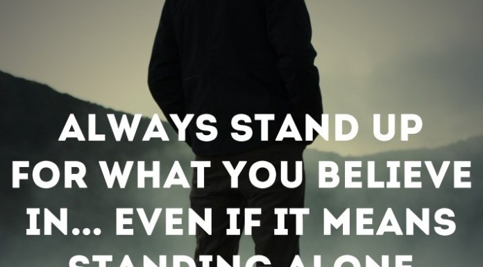 Always stand up for what you believe in... even if it means standing alone. - Kim Hanks