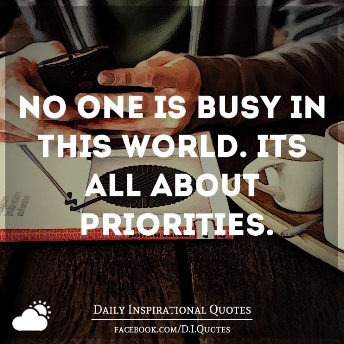 No one is busy in this world. It's all about priorities.