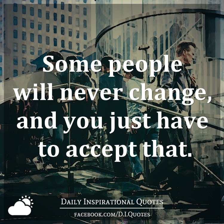 Some Never People Quotes Will Change Accept