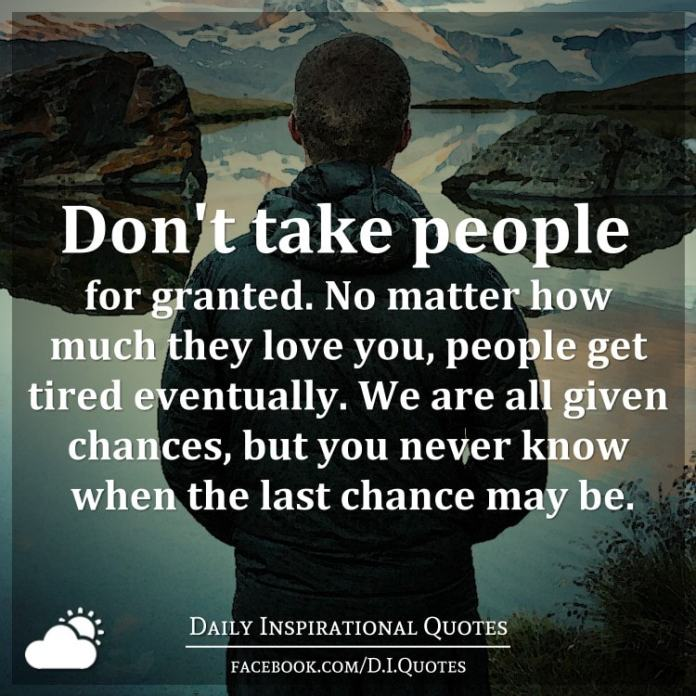 Dont Take People For Granted No Matter How Much They Love You
