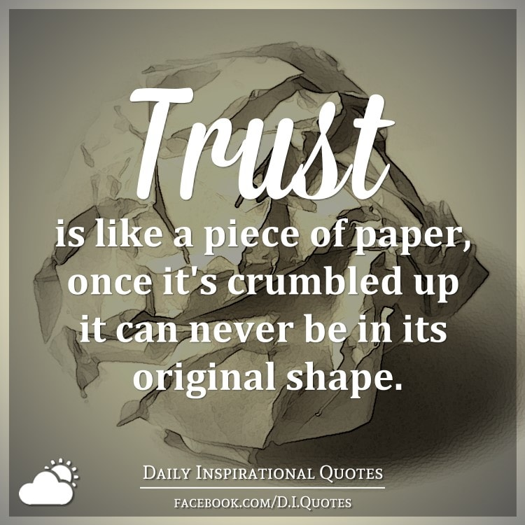 Trust Is Like A Piece Of Paper, Once Itu0027s Crumbled Up It Can Never Be In Its  Original Shape.