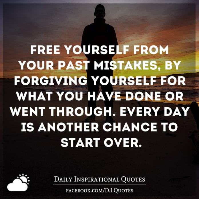 Free yourself from your past mistakes, by forgiving yourself