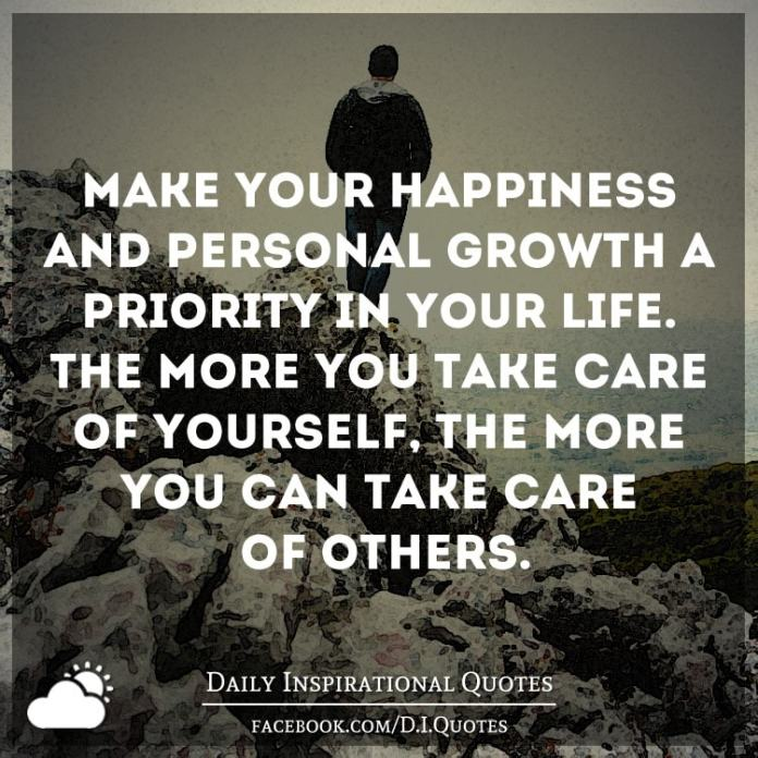 Make Your Happiness And Personal Growth A Priority In Your Life The