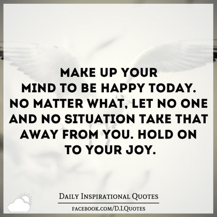 Make Up Your Mind To Be Happy Today No Matter What Let No One And No