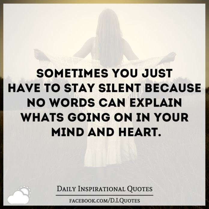 Sometimes You Just Have To Stay Silent Because No Words Can Explain