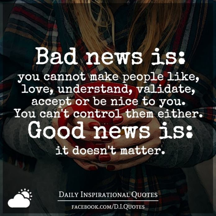 Bad news is: you cannot make people like, love, understand, validate, accept or be nice to you. You can't control them either. Good news is: it doesn't matter.