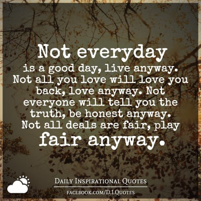Not Everyday Is A Good Day Live Anyway Not All You Love Will Love Adorable Love Quotes Love Anyway