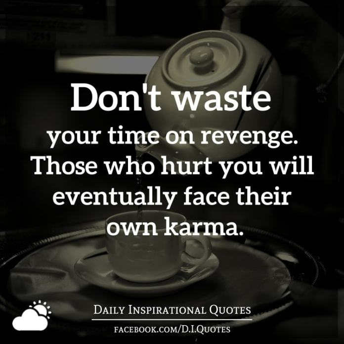 Dont Waste Your Time On Revenge Those Who Hurt You Will Eventually